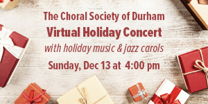 Choral Society of Durham Virtual Holiday Concert